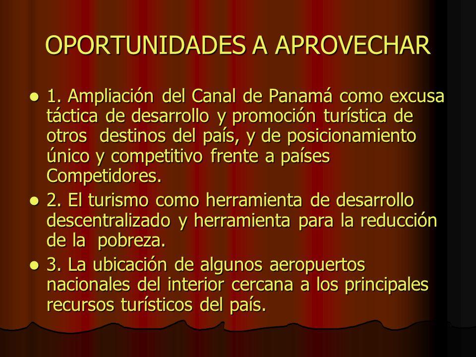 OPORTUNIDADES A APROVECHAR 1. Ampliación del Canal de Panamá como excusa táctica de desarrollo y promoción turística de otros destinos del país, y de