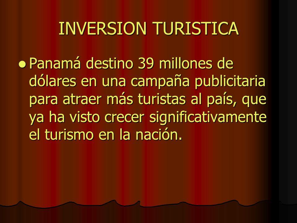 INVERSION TURISTICA Panamá destino 39 millones de dólares en una campaña publicitaria para atraer más turistas al país, que ya ha visto crecer signifi