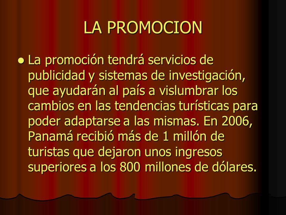 LA PROMOCION La promoción tendrá servicios de publicidad y sistemas de investigación, que ayudarán al país a vislumbrar los cambios en las tendencias