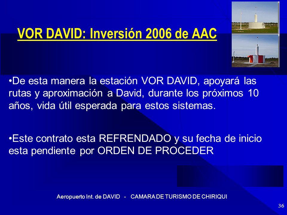 Aeropuerto Int. de DAVID - CAMARA DE TURISMO DE CHIRIQUI 36 VOR DAVID: Inversión 2006 de AAC En su constante preocupación por proporcionar mayor segur