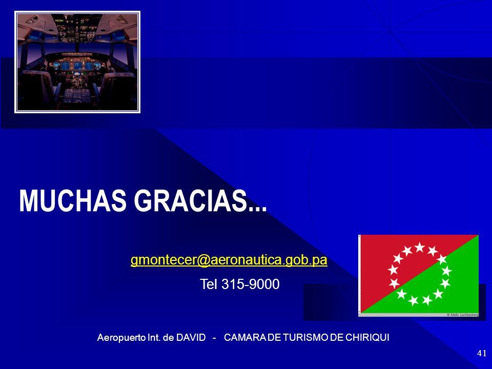 Aeropuerto Int. de DAVID - CAMARA DE TURISMO DE CHIRIQUI 41 gmontecer@aeronautica.gob.pa Tel 315-9000 MUCHAS GRACIAS...