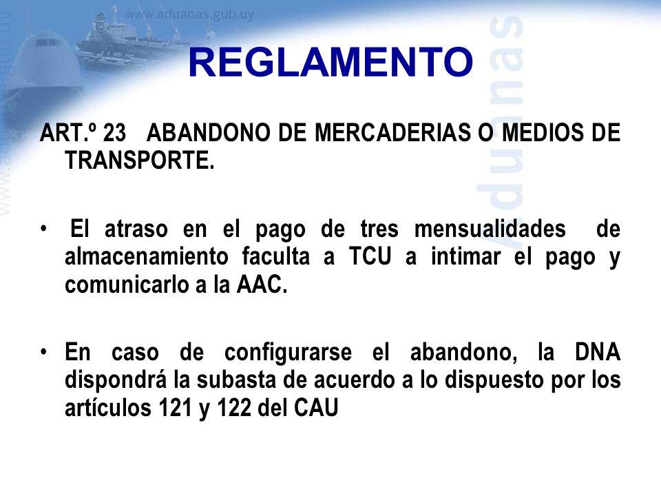 REGLAMENTO ART.º 23 ABANDONO DE MERCADERIAS O MEDIOS DE TRANSPORTE. El atraso en el pago de tres mensualidades de almacenamiento faculta a TCU a intim