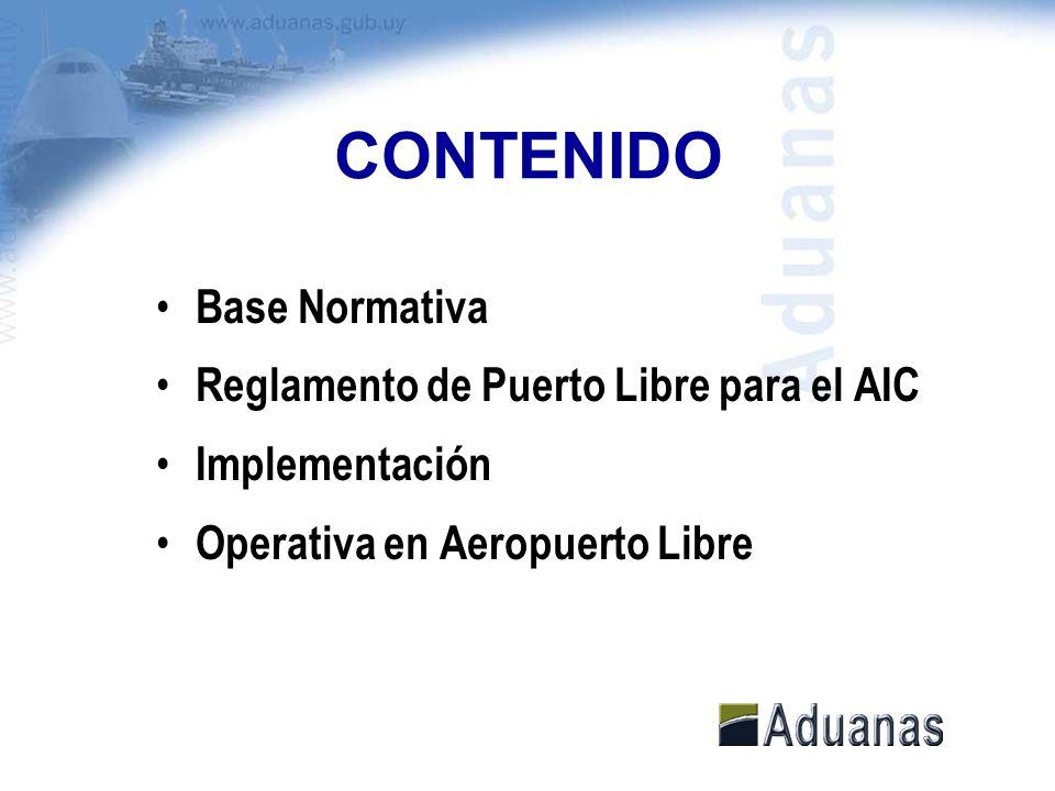 CONTENIDO Base Normativa Reglamento de Puerto Libre para el AIC Implementación Operativa en Aeropuerto Libre