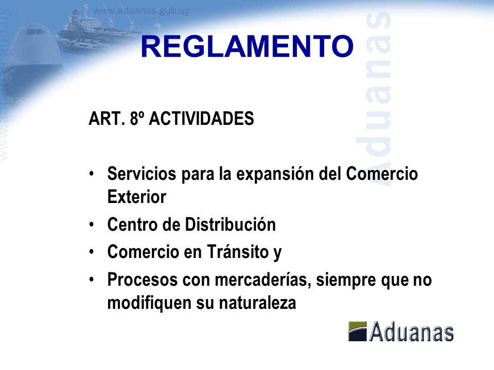 REGLAMENTO ART. 8º ACTIVIDADES Servicios para la expansión del Comercio Exterior Centro de Distribución Comercio en Tránsito y Procesos con mercadería