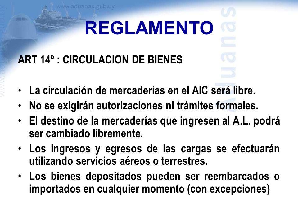 REGLAMENTO ART 14º : CIRCULACION DE BIENES La circulación de mercaderías en el AIC será libre. No se exigirán autorizaciones ni trámites formales. El