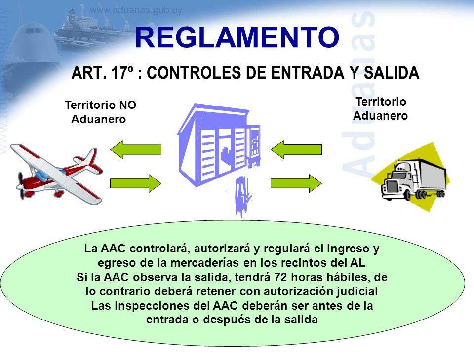 REGLAMENTO ART. 17º : CONTROLES DE ENTRADA Y SALIDA La AAC controlará, autorizará y regulará el ingreso y egreso de la mercaderías en los recintos del