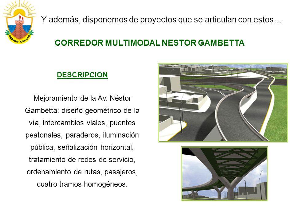 Y además, disponemos de proyectos que se articulan con estos… CORREDOR MULTIMODAL NESTOR GAMBETTA DESCRIPCION Mejoramiento de la Av. Néstor Gambetta: