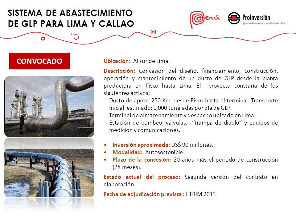SISTEMA DE ABASTECIMIENTO DE GLP PARA LIMA Y CALLAO CONVOCADO Ubicación: Al sur de Lima. Descripción: Concesión del diseño, financiamiento, construcci