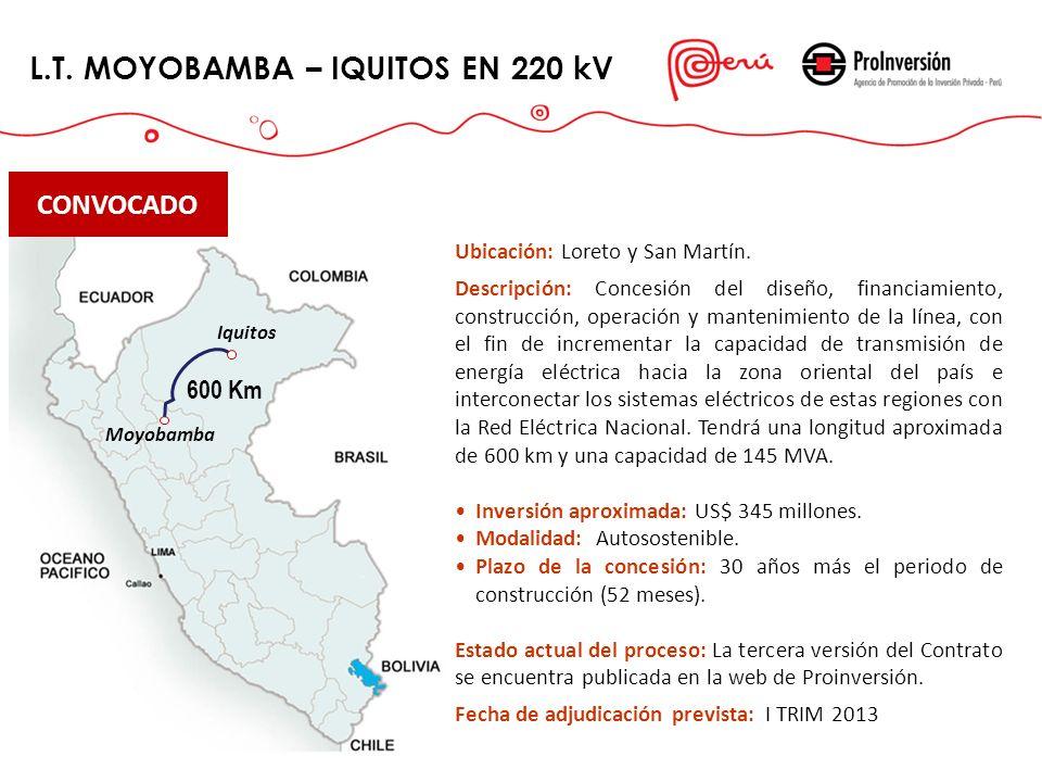 L.T. MOYOBAMBA – IQUITOS EN 220 kV Ubicación: Loreto y San Martín. Descripción: Concesión del diseño, financiamiento, construcción, operación y manten