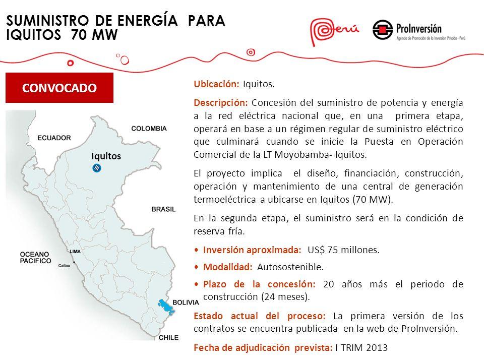 SUMINISTRO DE ENERGÍA PARA IQUITOS 70 MW Iquitos Ubicación: Iquitos. Descripción: Concesión del suministro de potencia y energía a la red eléctrica na