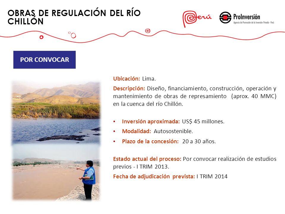 OBRAS DE REGULACIÓN DEL RÍO CHILLÓN Ubicación: Lima. Descripción: Diseño, financiamiento, construcción, operación y mantenimiento de obras de represam