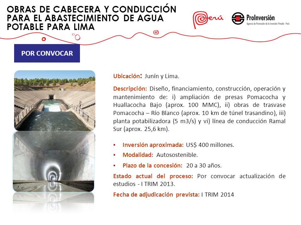 OBRAS DE CABECERA Y CONDUCCIÓN PARA EL ABASTECIMIENTO DE AGUA POTABLE PARA LIMA Ubicación : Junín y Lima. Descripción: Diseño, financiamiento, constru