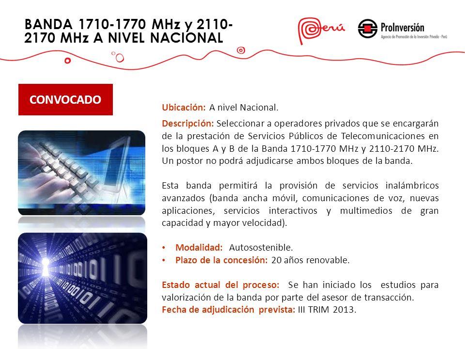 BANDA 1710-1770 MHz y 2110- 2170 MHz A NIVEL NACIONAL CONVOCADO Ubicación: A nivel Nacional. Descripción: Seleccionar a operadores privados que se enc