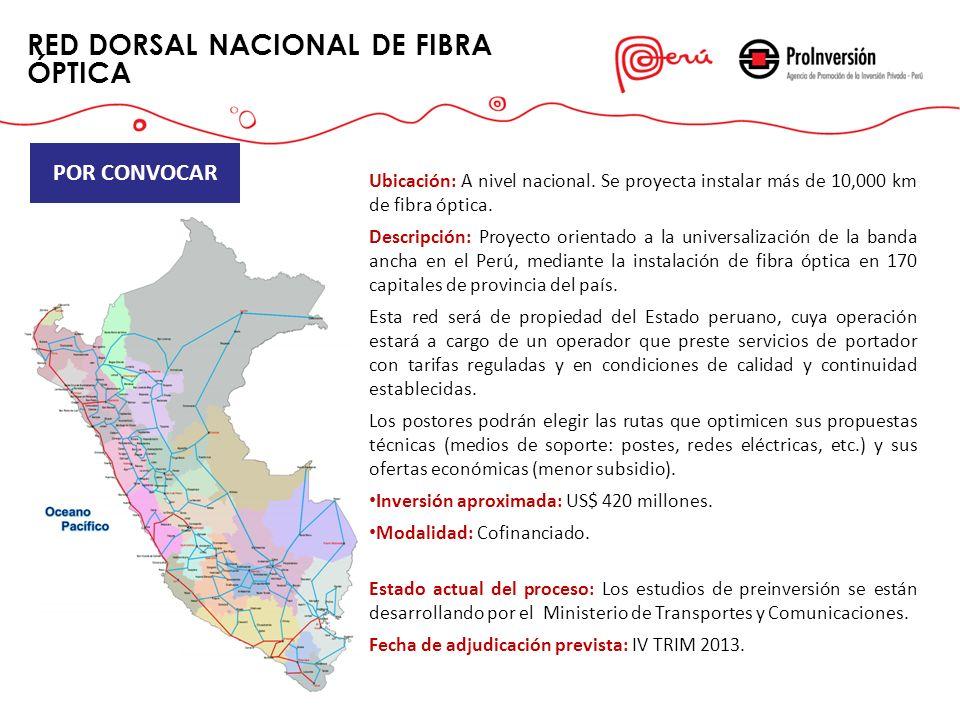 RED DORSAL NACIONAL DE FIBRA ÓPTICA POR CONVOCAR Ubicación: A nivel nacional. Se proyecta instalar más de 10,000 km de fibra óptica. Descripción: Proy