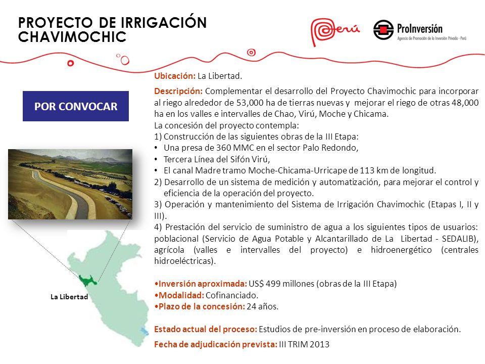 PROYECTO DE IRRIGACIÓN CHAVIMOCHIC Play Lobitos POR CONVOCAR Ubicación: La Libertad. Descripción: Complementar el desarrollo del Proyecto Chavimochic