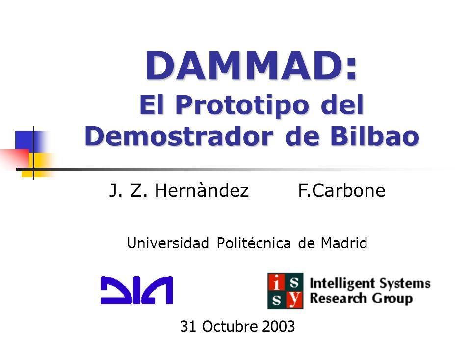 DAMMAD: El Prototipo del Demostrador de Bilbao Universidad Politécnica de Madrid 31 Octubre 2003 J.