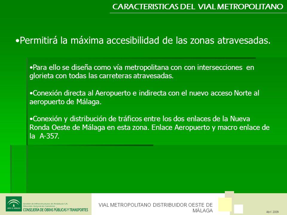 VIAL METROPOLITANO DISTRIBUIDOR OESTE DE MÁLAGA Abril 2009 CARACTERISTICAS DEL VIAL METROPOLITANO Permitirá la máxima accesibilidad de las zonas atrav