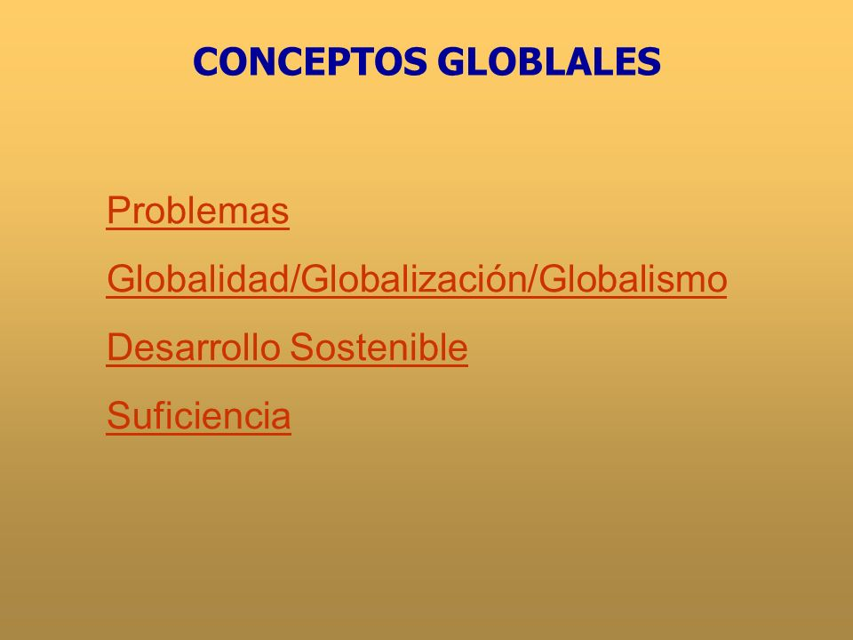 Problemas Limitación Recursos/EnergíaLimitación Recursos/Energía ContaminaciónContaminación DesequilibriosDesequilibrios DiversidadDiversidad BiodiversidadBiodiversidad CulturalCultural CONCEPTOS GLOBLALES