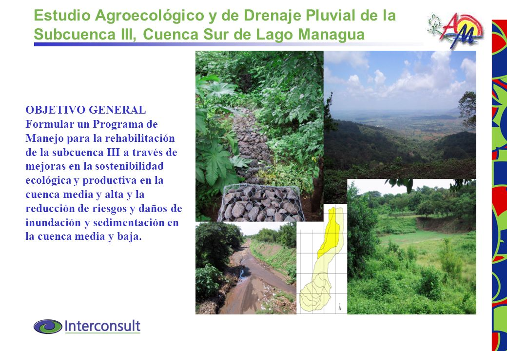 1 Estudio Agroecológico y de Drenaje Pluvial de la Subcuenca III, Cuenca Sur de Lago Managua OBJETIVO GENERAL Formular un Programa de Manejo para la r