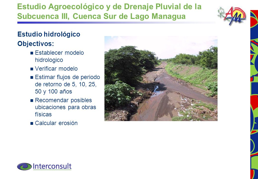 3 Estudio Agroecológico y de Drenaje Pluvial de la Subcuenca III, Cuenca Sur de Lago Managua Estudio hidrológico Objectivos: Establecer modelo hidrolo