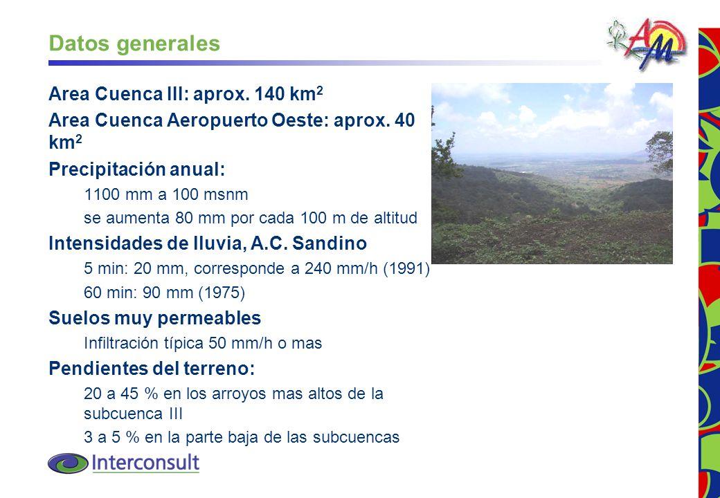 8 Datos generales Area Cuenca III: aprox. 140 km 2 Area Cuenca Aeropuerto Oeste: aprox. 40 km 2 Precipitación anual: 1100 mm a 100 msnm se aumenta 80