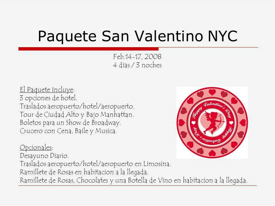 Paquete San Valentino NYC Feb.14-17, 2008 4 dias / 3 noches El Paquete Incluye: 3 opciones de hotel. Traslados aeropuerto/hotel/aeropuerto. Tour de Ci