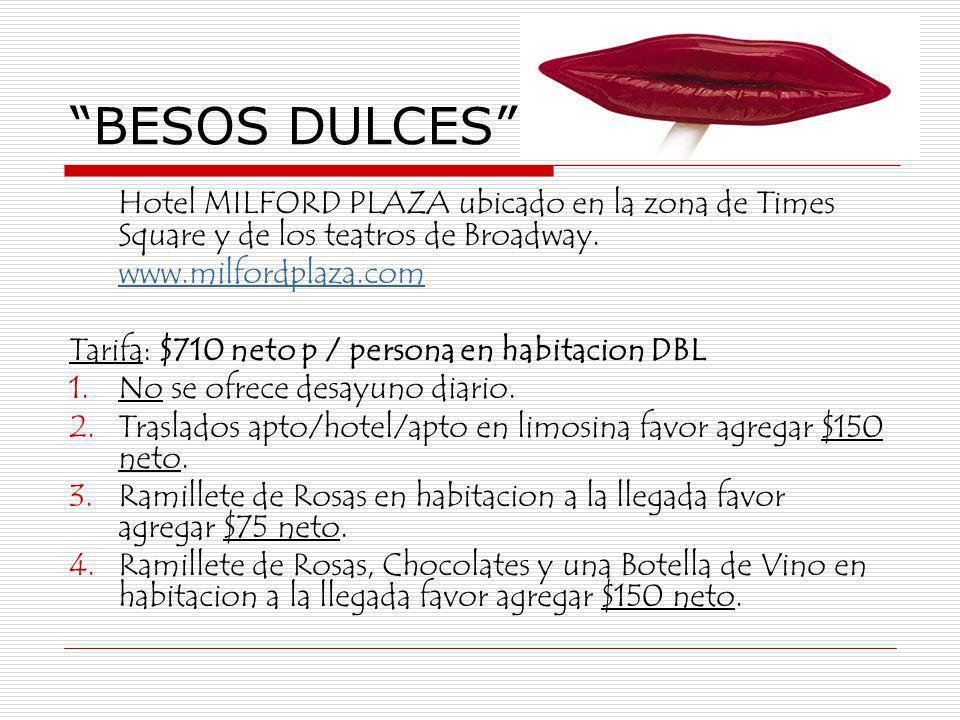BESOS DULCES Hotel MILFORD PLAZA ubicado en la zona de Times Square y de los teatros de Broadway. www.milfordplaza.com Tarifa: $710 neto p / persona e