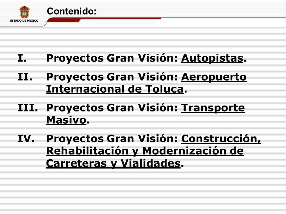 Contenido: I.Proyectos Gran Visión: Autopistas. II.Proyectos Gran Visión: Aeropuerto Internacional de Toluca. III.Proyectos Gran Visión: Transporte Ma