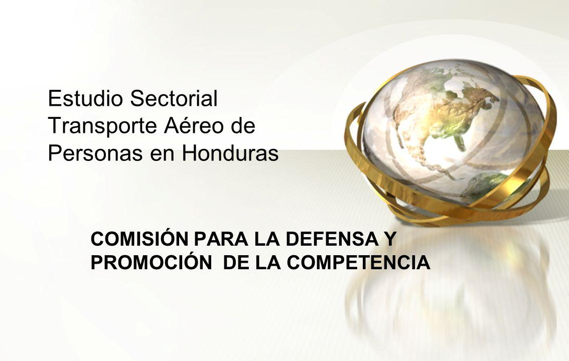 Estudio Sectorial Transporte Aéreo de Personas en Honduras COMISIÓN PARA LA DEFENSA Y PROMOCIÓN DE LA COMPETENCIA