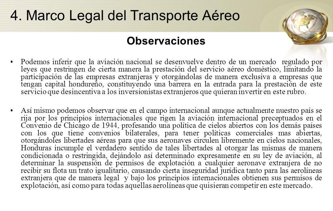4. Marco Legal del Transporte Aéreo Observaciones Podemos inferir que la aviación nacional se desenvuelve dentro de un mercado regulado por leyes que