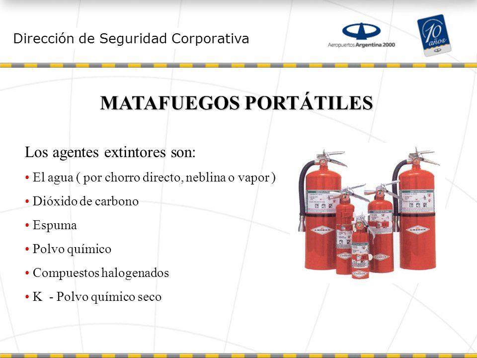 Dirección de Seguridad Corporativa MATAFUEGOS PORTÁTILES Los agentes extintores son: El agua ( por chorro directo, neblina o vapor ) Dióxido de carbono Espuma Polvo químico Compuestos halogenados K - Polvo químico seco