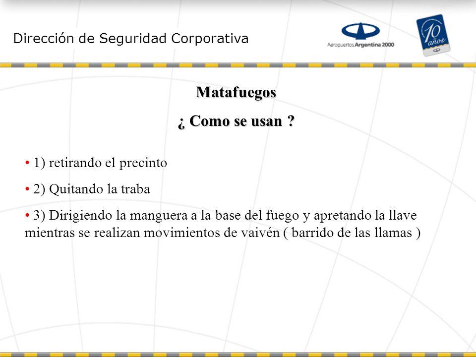 Dirección de Seguridad Corporativa Matafuegos ¿ Como se usan .