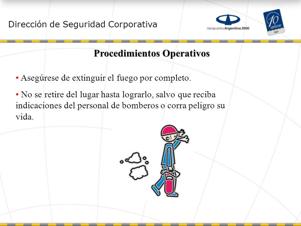 Dirección de Seguridad Corporativa Procedimientos Operativos Asegúrese de extinguir el fuego por completo.