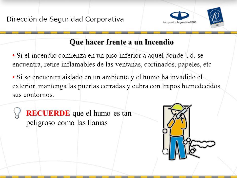 Dirección de Seguridad Corporativa Que hacer frente a un Incendio Si el incendio comienza en un piso inferior a aquel donde Ud.