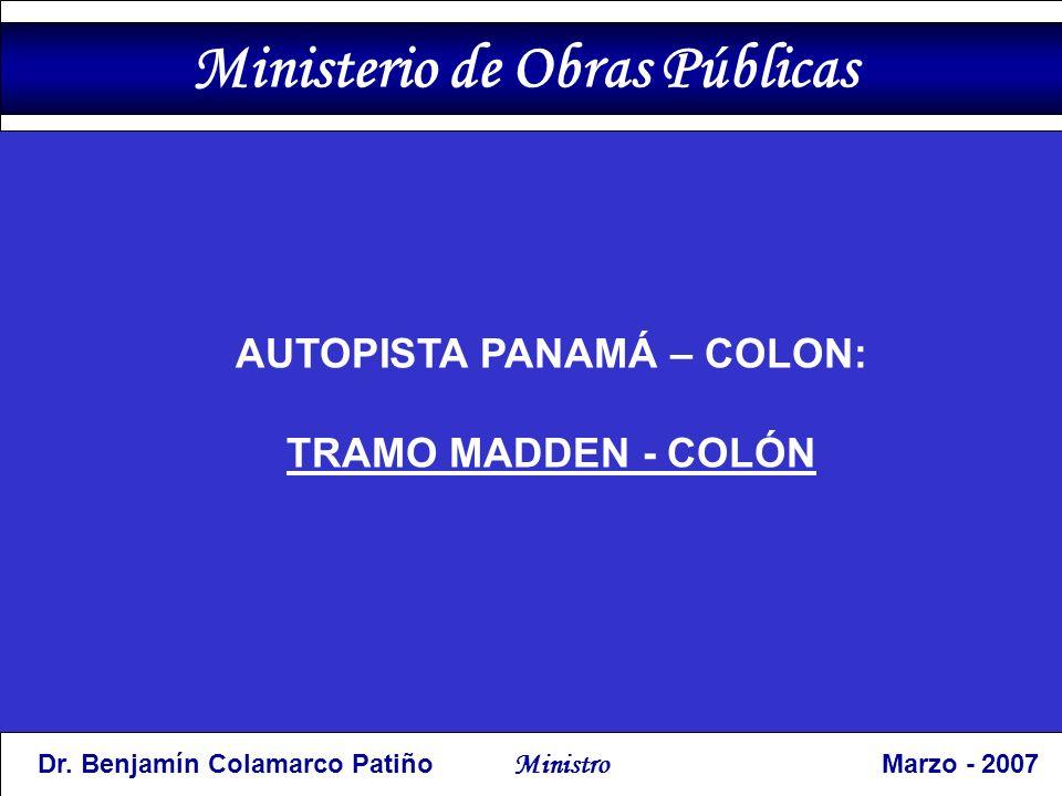 AUTOPISTA PANAMÁ – COLON: TRAMO MADDEN - COLÓN Ministerio de Obras Públicas Dr.