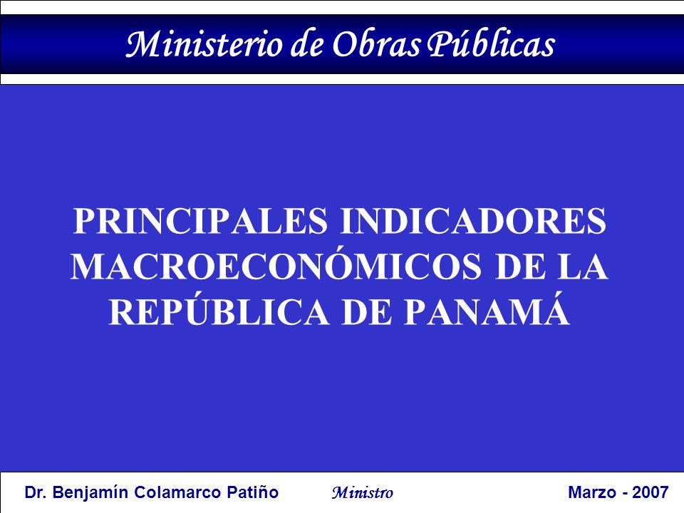 PRINCIPALES INDICADORES MACROECONÓMICOS DE LA REPÚBLICA DE PANAMÁ Ministerio de Obras Públicas Dr.