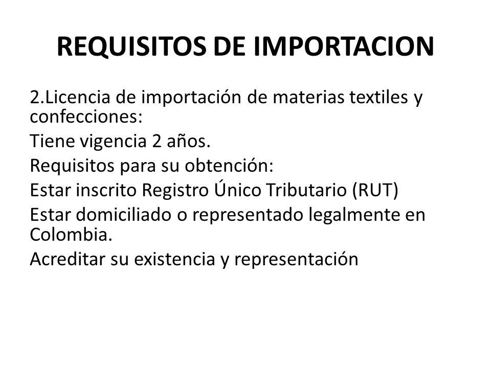 REQUISITOS DE IMPORTACION 2.Licencia de importación de materias textiles y confecciones: Tiene vigencia 2 años. Requisitos para su obtención: Estar in