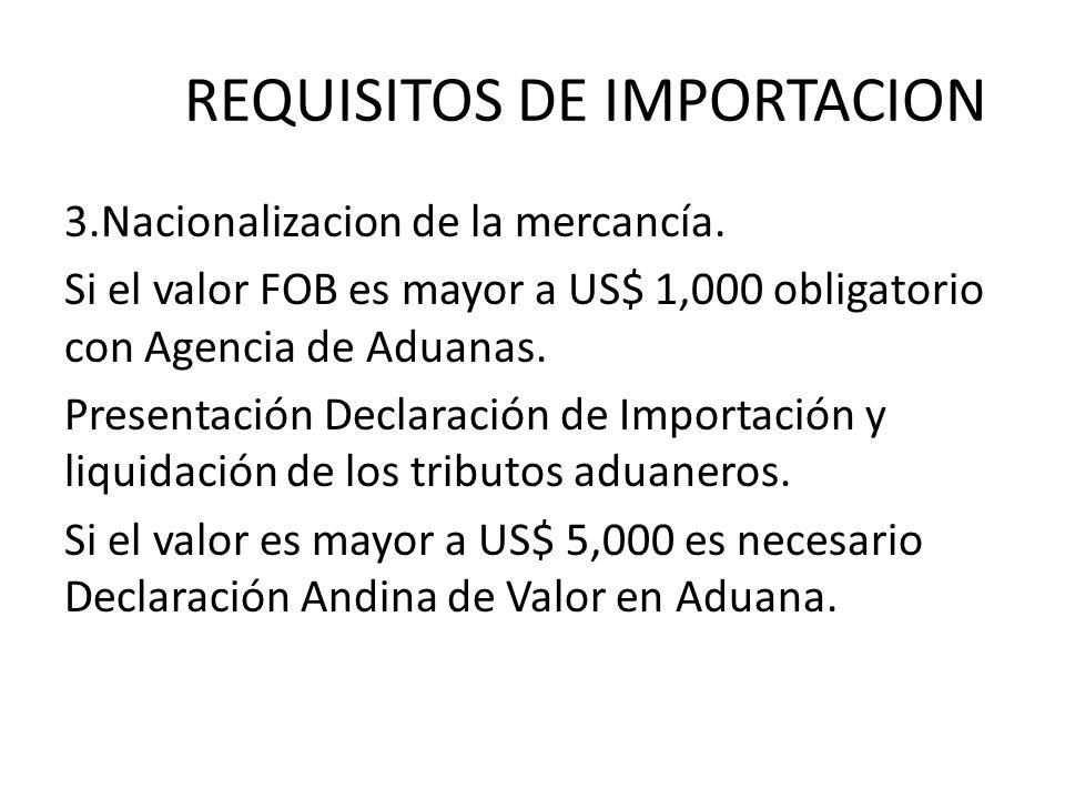 REQUISITOS DE IMPORTACION 3.Nacionalizacion de la mercancía. Si el valor FOB es mayor a US$ 1,000 obligatorio con Agencia de Aduanas. Presentación Dec