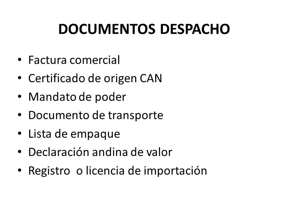 DOCUMENTOS DESPACHO Factura comercial Certificado de origen CAN Mandato de poder Documento de transporte Lista de empaque Declaración andina de valor