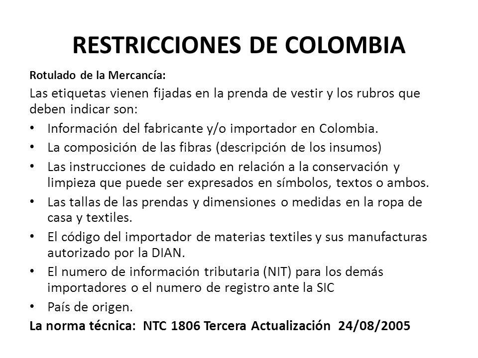 RESTRICCIONES DE COLOMBIA Rotulado de la Mercancía: Las etiquetas vienen fijadas en la prenda de vestir y los rubros que deben indicar son: Informació