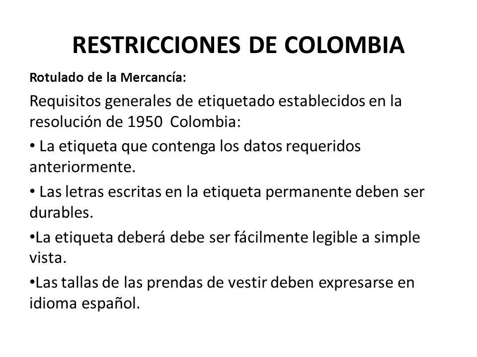 RESTRICCIONES DE COLOMBIA Rotulado de la Mercancía: Requisitos generales de etiquetado establecidos en la resolución de 1950 Colombia: La etiqueta que