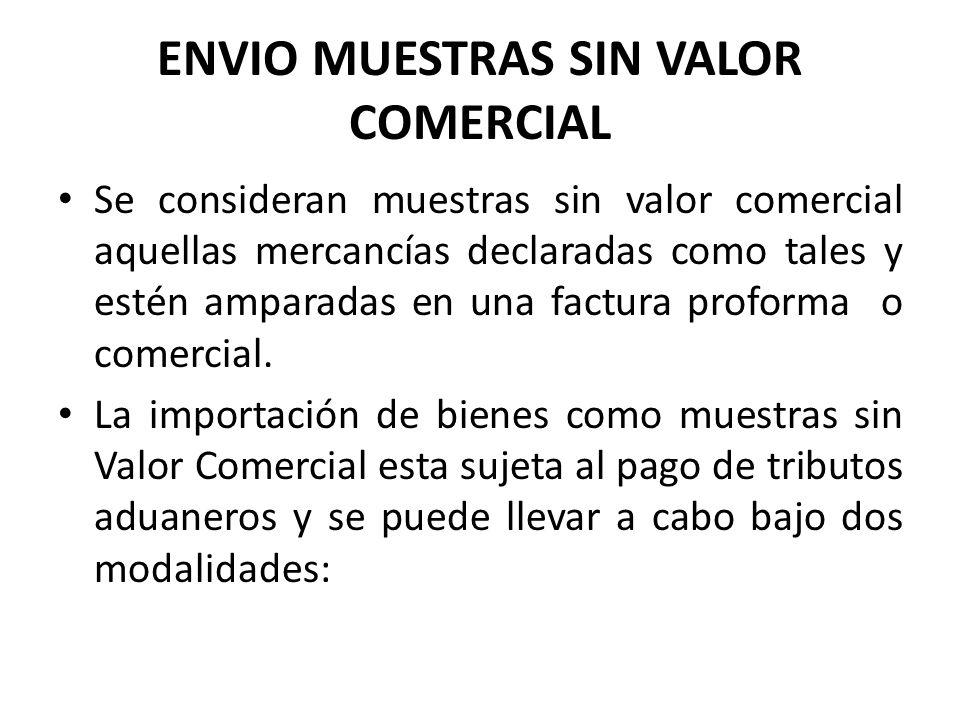 ENVIO MUESTRAS SIN VALOR COMERCIAL Se consideran muestras sin valor comercial aquellas mercancías declaradas como tales y estén amparadas en una factu