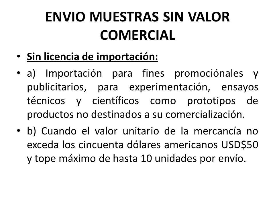 ENVIO MUESTRAS SIN VALOR COMERCIAL Sin licencia de importación: a) Importación para fines promociónales y publicitarios, para experimentación, ensayos