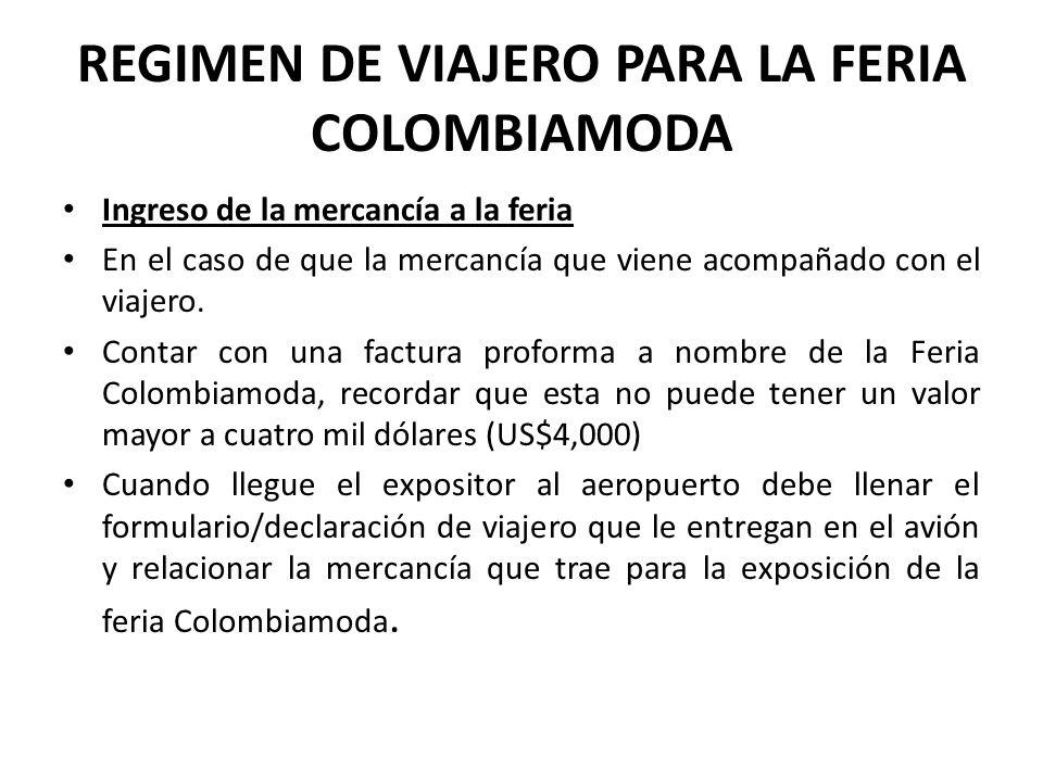 REGIMEN DE VIAJERO PARA LA FERIA COLOMBIAMODA Ingreso de la mercancía a la feria En el caso de que la mercancía que viene acompañado con el viajero. C