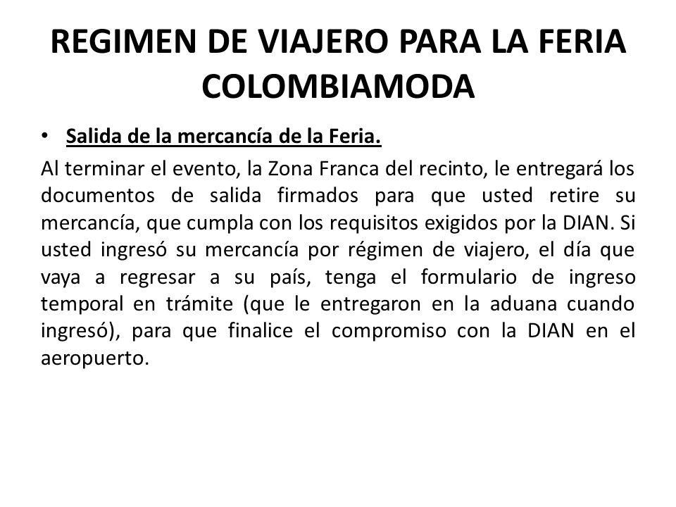 REGIMEN DE VIAJERO PARA LA FERIA COLOMBIAMODA Salida de la mercancía de la Feria. Al terminar el evento, la Zona Franca del recinto, le entregará los