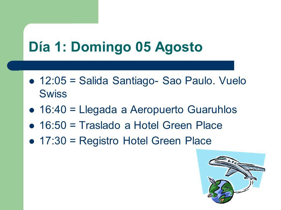 Día 1: Domingo 05 Agosto 12:05 = Salida Santiago- Sao Paulo. Vuelo Swiss 16:40 = Llegada a Aeropuerto Guaruhlos 16:50 = Traslado a Hotel Green Place 1