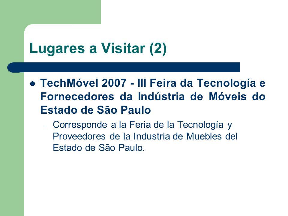 Lugares a Visitar (2) TechMóvel 2007 - III Feira da Tecnología e Fornecedores da Indústria de Móveis do Estado de São Paulo – Corresponde a la Feria de la Tecnología y Proveedores de la Industria de Muebles del Estado de São Paulo.