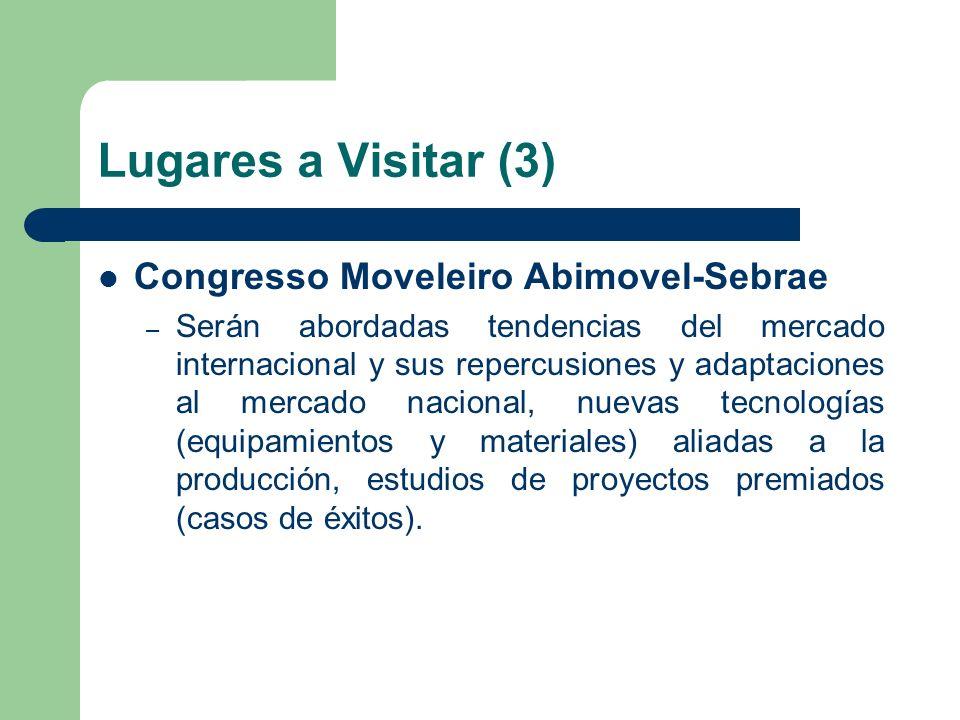 Lugares a Visitar (3) Congresso Moveleiro Abimovel-Sebrae – Serán abordadas tendencias del mercado internacional y sus repercusiones y adaptaciones al mercado nacional, nuevas tecnologías (equipamientos y materiales) aliadas a la producción, estudios de proyectos premiados (casos de éxitos).