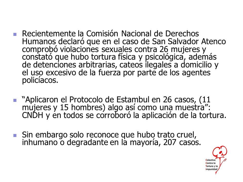 Recientemente la Comisión Nacional de Derechos Humanos declaró que en el caso de San Salvador Atenco comprobó violaciones sexuales contra 26 mujeres y