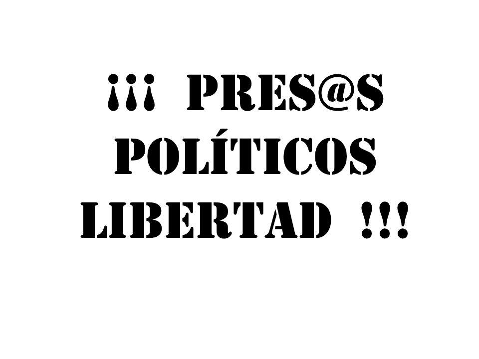 ¡¡¡ PRES@S POLÍTICOS LIBERTAD !!!